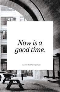 Now is a good time quote